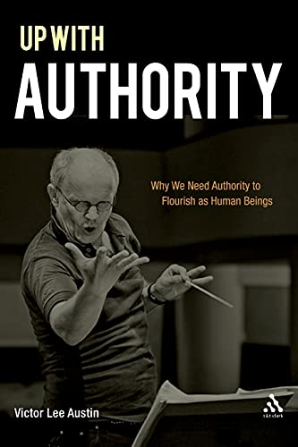 9780567020512: Up with Authority: Why We Need Authority to Flourish as Human Beings