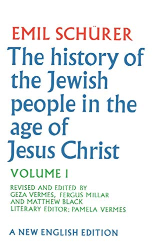 The History on the Jewish People in the Age of Jesus Christ (175 B.C.-A.D. 135). Volume I