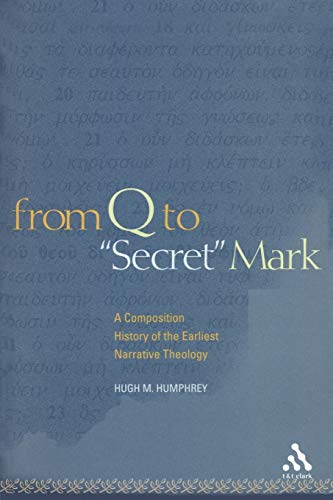 "From Q to ""Secret"" Mark: A Composition History of the Earliest Narrative Theology: Hugh M. ..."