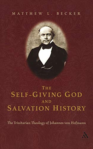 9780567025302: The Self-Giving God and Salvation History: The Trinitarian Theology of Johannes von Hofmann