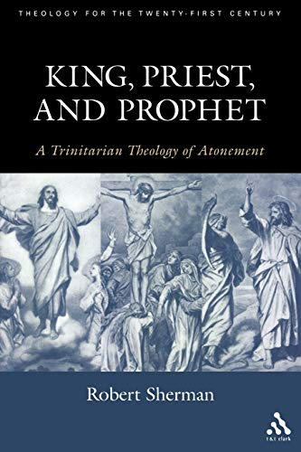 9780567025609: King, Priest, and Prophet: A Trinitarian Theology of Atonement (Theology for the 21st Century)
