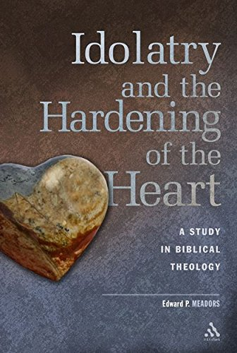 9780567025630: Idolatry and the Hardening of the Heart: A Study in Biblical Theology