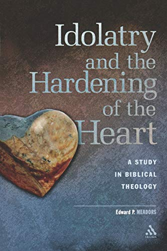 9780567025739: Idolatry and the Hardening of the Heart: A Study in Biblical Theology