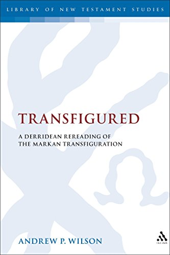 9780567026019: Transfigured: A Derridean Re-Reading of the Markan Transfiguration (The Library of New Testament Studies)