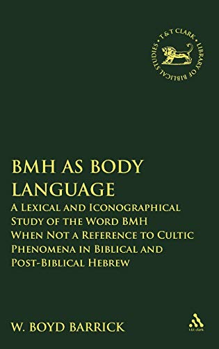 9780567026583: BMH as Body Language: A Lexical and Iconographical Study of the Word BMH When Not a Reference to Cultic Phenomena in Biblical and Post-Biblical Hebrew ... of Hebrew Bible/Old Testament Studies)