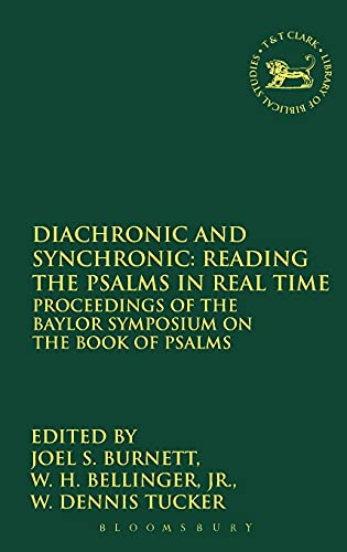 9780567026866: Diachronic and Synchronic: Reading the Psalms in Real Time: Proceedings of the Baylor Symposium on the Book of Psalms (The Library of Hebrew Bible/Old Testament Studies)