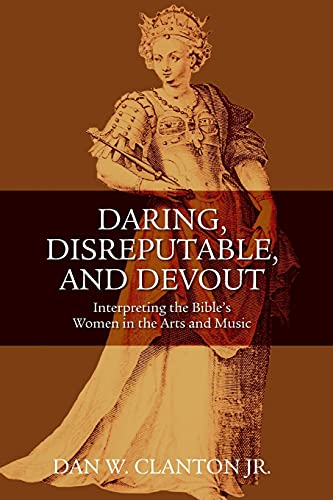 9780567027016: Daring, Disreputable and Devout: Interpreting the Hebrew Bible's Women in the Arts and Music