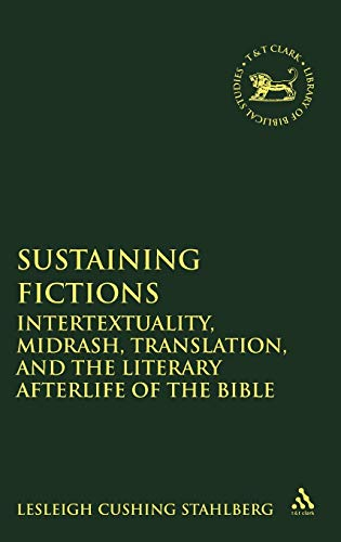 9780567027092: Sustaining Fictions: Intertextuality, Midrash, Translation, and the Literary Afterlife of the Bible (The Library of Hebrew Bible/Old Testament Studies)