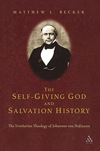 9780567027207: Self Giving God And Salvation History: The Trinitarian Theology of Johannes von Hofmann