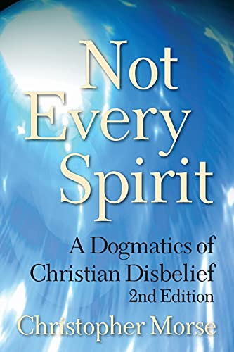 9780567027436: Not Every Spirit: A Dogmatics of Christian Disbelief, 2nd Edition