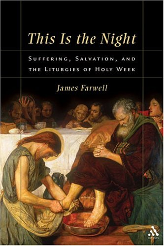 This is the Night: Suffering, Salvation, and the Liturgies of Christian Holy Week (Hardback): James...