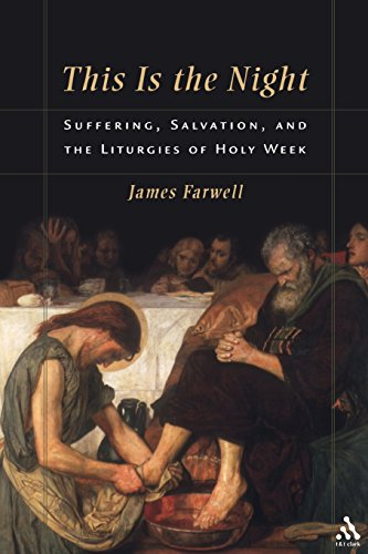 This Is the Night: Suffering, Salvation, and the Liturgies of Holy Week: Farwell, James W.