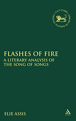 Flashes of Fire: A Literary Analysis of the Song of Songs (The Library of Hebrew Bible/Old ...