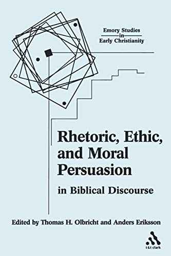 Rhetoric, Ethic, and Moral Persuasion in Biblical Discourse (Emory Studies in Early Christianity) (0567028119) by Eriksson, Anders; Olbricht, Thomas H.