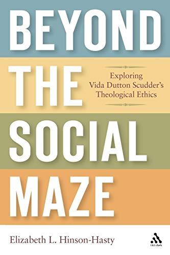 9780567028310: Beyond the Social Maze: Exploring Vida Dutton Scudder's Theological Ethics