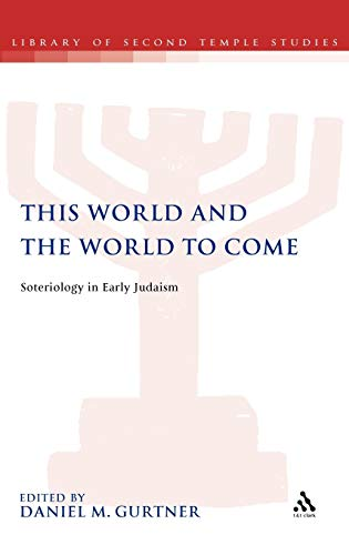 9780567028389: This World and the World to Come: Soteriology in Early Judaism (The Library of Second Temple Studies)