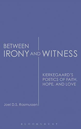 9780567028419: Between Irony and Witness: Kierkegaard's Poetics of Faith, Hope, and Love