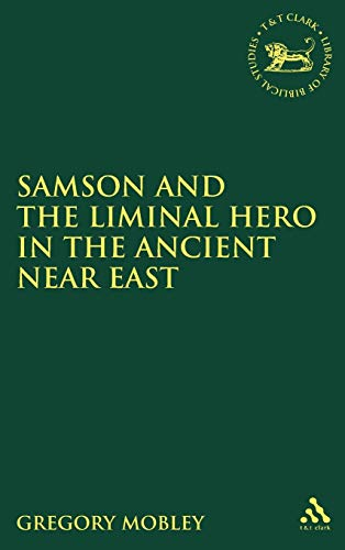 9780567028426: Samson and the Liminal Hero in the Ancient Near East (The Library of Hebrew Bible/Old Testament Studies)