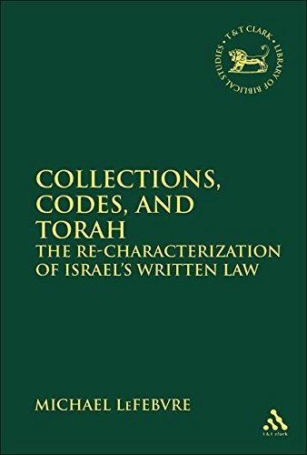 9780567028822: Collections, Codes, and Torah: The Re-characterization of Israel's Written Law (The Library of Hebrew Bible/Old Testament Studies)