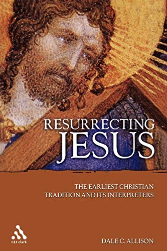 9780567029102: Resurrecting Jesus: The Earliest Christian Tradition and Its Interpreters (Journal for the Study of the Pseudepigrapha Supplement)