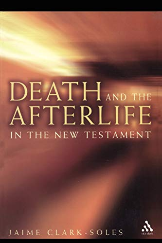 Death and the Afterlife in the New Testament: Jaime Clark-Soles