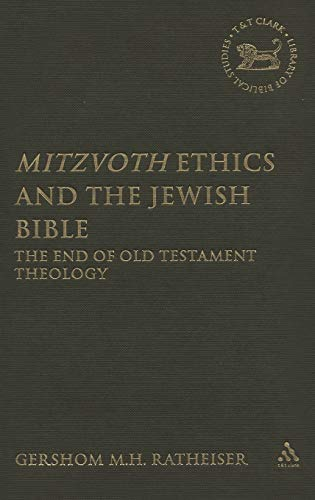 Mitzvoth Ethics and the Jewish Bible: The: Gershom M. H.