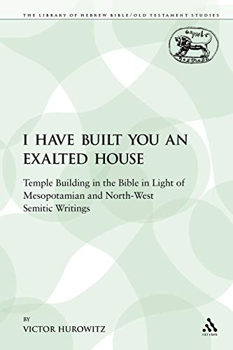 9780567029881: I Have Built You an Exalted House: Temple Building in the Bible in Light of Mesopotamian and Northwest Semitic Writings