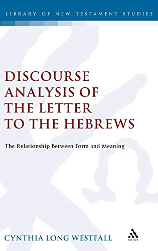 9780567030528: A Discourse Analysis of the Letter to the Hebrews: The Relationship between Form and Meaning (The Library of New Testament Studies)