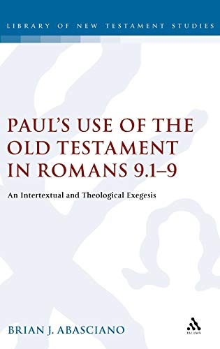 9780567030733: Paul's Use of the Old Testament in Romans 9.1-9: An Intertextual and Theological Exegesis (The Library of New Testament Studies)