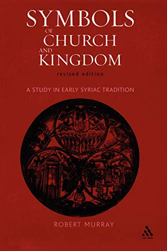 9780567030825: Symbols of Church And Kingdom: A Study in Early Syriac Tradition