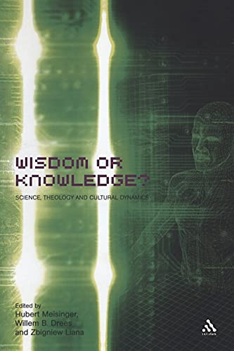 Wisdom or Knowledge?: Science, Theology and Cultural Dynamics: Liana, Zbigniew (Editor)/ Drees, ...