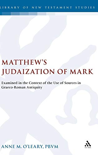 9780567031044: Matthew's Judaization of Mark: Examined in the Context of the Use of Sources in Graeco-Roman Antiquity (The Library of New Testament Studies)