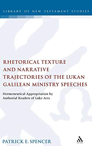 9780567031303: Rhetorical Texture and Narrative Trajectories of the Lukan Galilean Ministry Speeches: Hermeneutical Appropriation by Authorial Readers of Luke-Acts (The Library of New Testament Studies)
