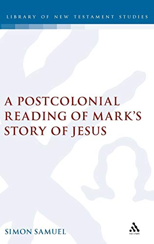 9780567031327: A Postcolonial Reading of Mark's Story of Jesus (The Library of New Testament Studies)