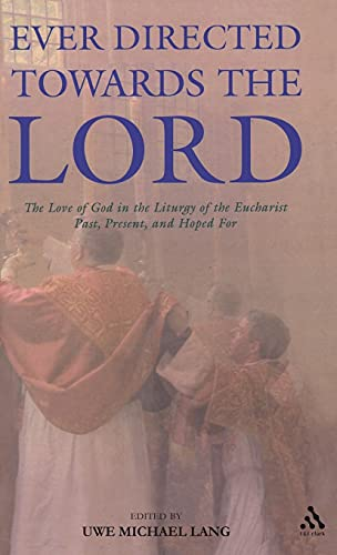 9780567031334: Ever Directed Towards the Lord: The Love of God in the Liturgy of the Eucharist past, present, and hoped for