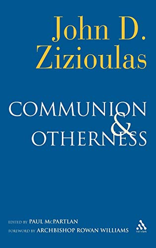 Communion and Otherness: Further Studies in Personhood and the Church (Hardback): John D. Zizioulas...