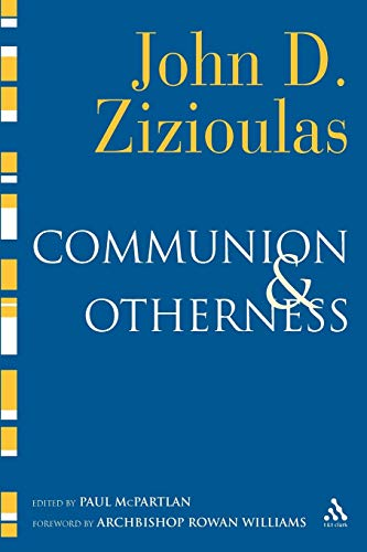 Communion and Otherness: Further Studies in Personhood and the Church: John Zizioulas