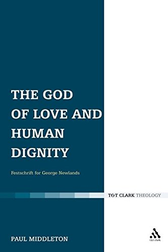The God of Love and Human Dignity: Festschrift for George Newlands (T&t Clark) (T&T Clark ...
