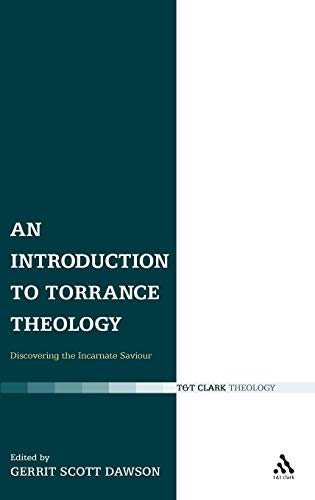 9780567031808: An Introduction to Torrance Theology: Discovering the Incarnate Saviour (T & T Clark Theology)