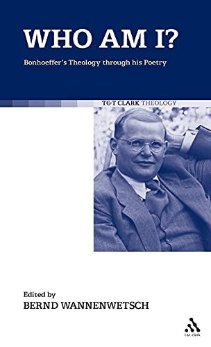 9780567032225: Who am I?: Bonhoeffer's Theology Through His Poetry (T&T Clark Theology)