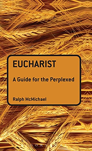 Eucharist: A Guide for the Perplexed (Hardback): Ralph N. McMichael
