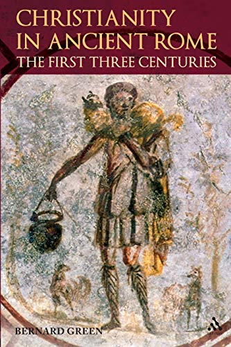 9780567032508: Christianity in Ancient Rome: The First Three Centuries