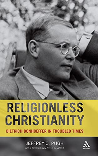 9780567032584: Religionless Christianity: Dietrich Bonhoeffer in Troubled Times