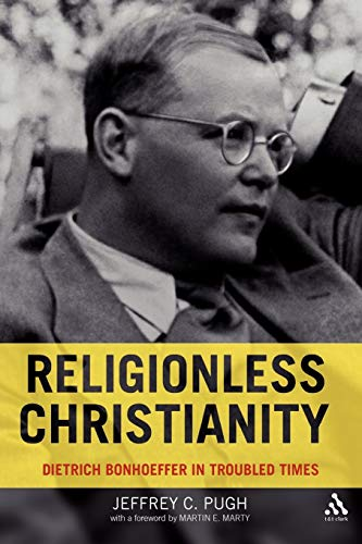 9780567032591: Religionless Christianity: Dietrich Bonhoeffer in Troubled Times