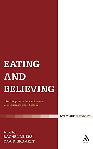Eating and Believing Interdisciplinary Perspectives on Vegetarianism and Theology: Grumett, David &...