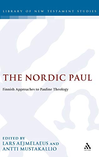The Nordic Paul: Finnish Approaches to Pauline Theology (The Library of New Testament Studies)