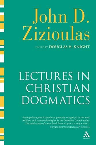 Lectures in Christian Dogmatics: Zizioulas, John D.; Knight, Douglas H.; Nikolopulu, Katerina