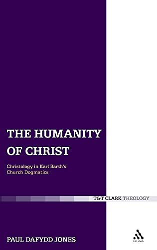 9780567033215: The Humanity of Christ: Christology in Karl Barth's Church Dogmatics