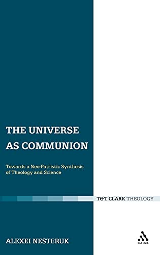 9780567033277: The Universe as Communion: Towards a Neo-Patristic Synthesis of Theology and Science