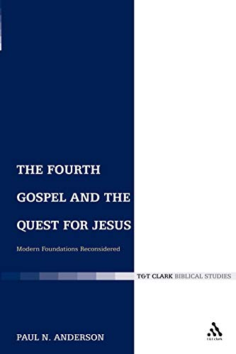 9780567033307: The Fourth Gospel and the Quest for Jesus: Modern Foundations Reconsidered (The Library of New Testament Studies)